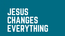 Jesus Changes Everything Part 2