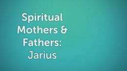 Spiritual Mothers and Fathers: Jarius